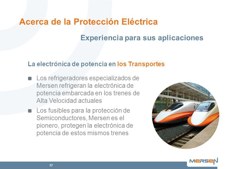 17 Acerca de la Protección Eléctrica Los refrigeradores especializados de Mersen refrigeran la electrónica de potencia embarcada en los trenes de Alta