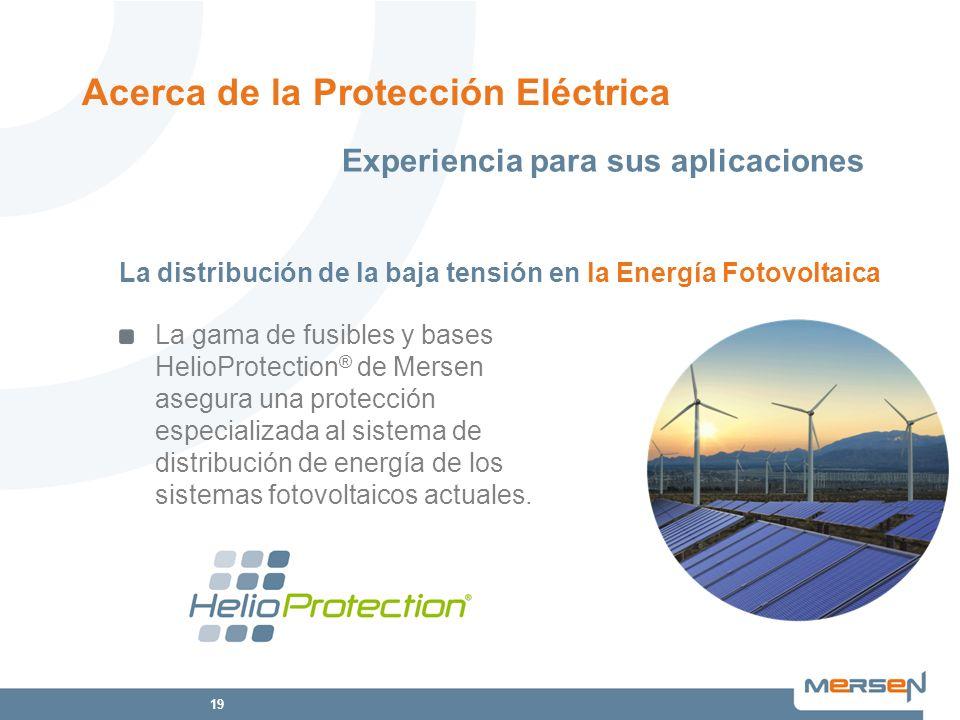 19 La gama de fusibles y bases HelioProtection ® de Mersen asegura una protección especializada al sistema de distribución de energía de los sistemas