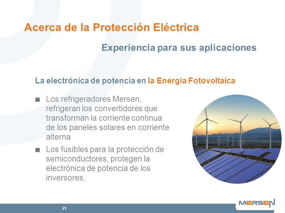 21 Los refrigeradores Mersen, refrigeran los convertidores que transforman la corriente continua de los paneles solares en corriente alterna Los fusib