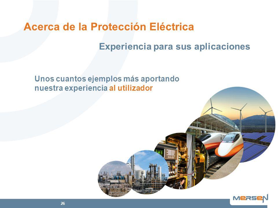 26 Unos cuantos ejemplos más aportando nuestra experiencia al utilizador Acerca de la Protección Eléctrica Experiencia para sus aplicaciones