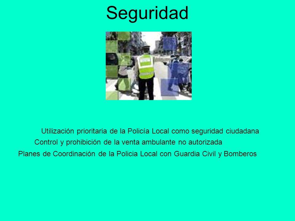 Seguridad Utilización prioritaria de la Policía Local como seguridad ciudadana Control y prohibición de la venta ambulante no autorizada Planes de Coo