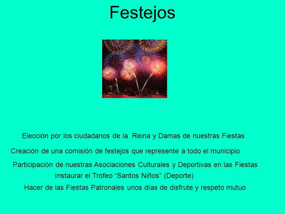 Festejos Elección por los ciudadanos de la Reina y Damas de nuestras Fiestas Creación de una comisión de festejos que represente a todo el municipio P