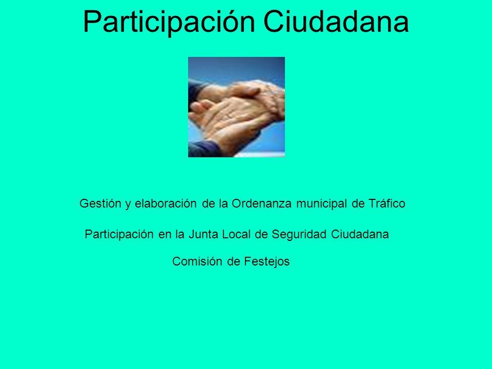 Participación Ciudadana Gestión y elaboración de la Ordenanza municipal de Tráfico Participación en la Junta Local de Seguridad Ciudadana Comisión de
