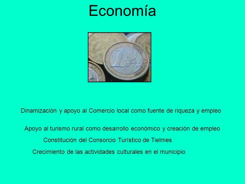 Economía Dinamización y apoyo al Comercio local como fuente de riqueza y empleo Apoyo al turismo rural como desarrollo económico y creación de empleo