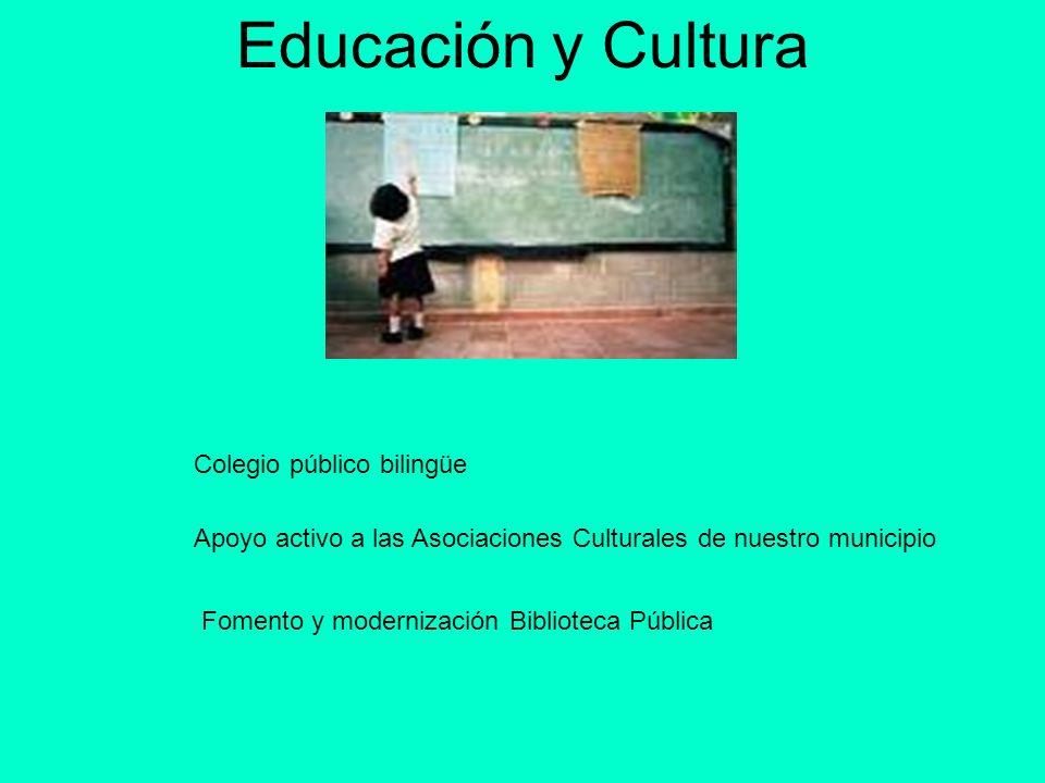 Educación y Cultura Colegio público bilingüe Apoyo activo a las Asociaciones Culturales de nuestro municipio Fomento y modernización Biblioteca Públic