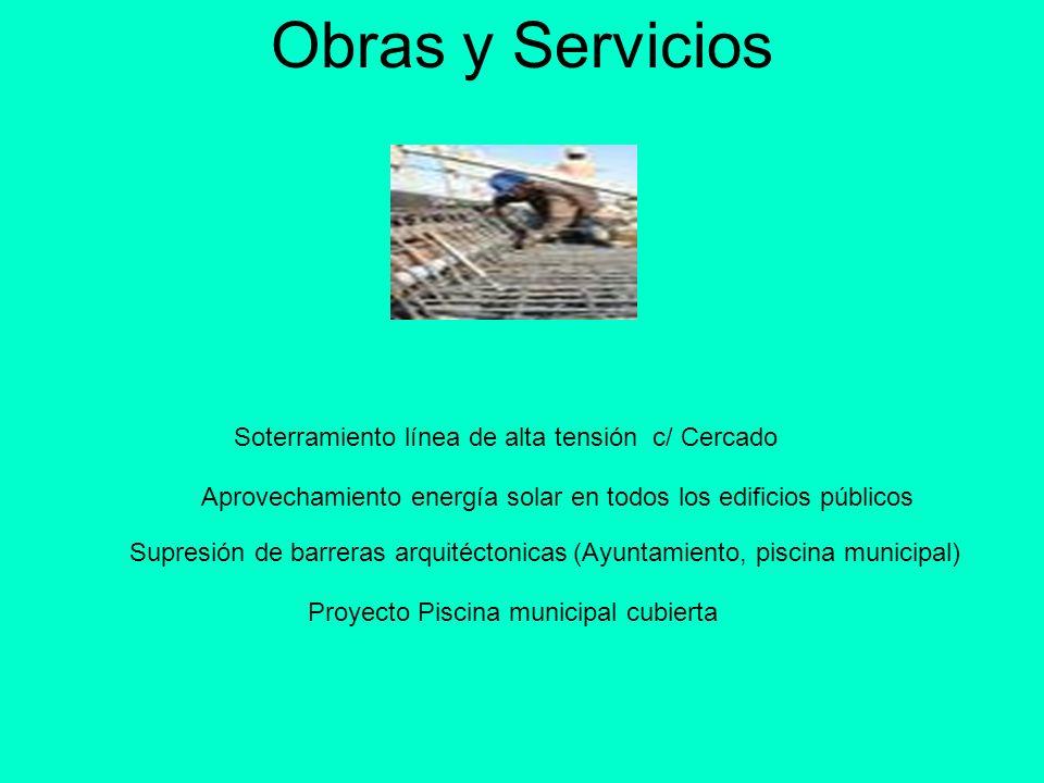 Obras y Servicios Soterramiento línea de alta tensión c/ Cercado Supresión de barreras arquitéctonicas(Ayuntamiento, piscina municipal) Aprovechamient