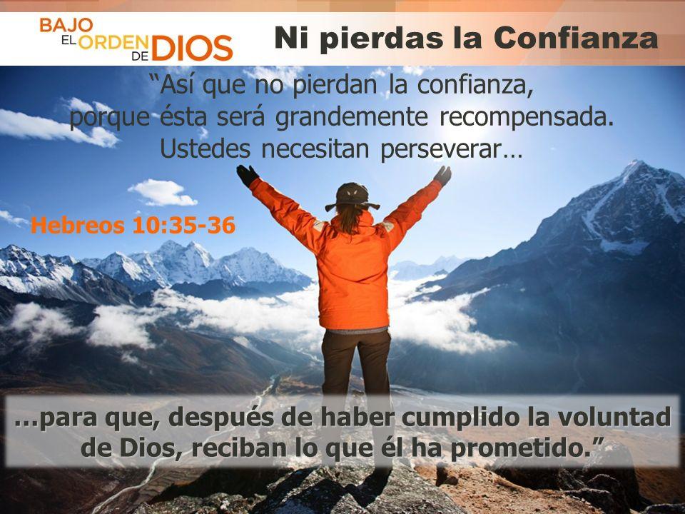 © 2013 Todos los derechos reservados ® Bajo el Orden de Dios es una marca registrada Ni pierdas la Confianza Así que no pierdan la confianza, porque é