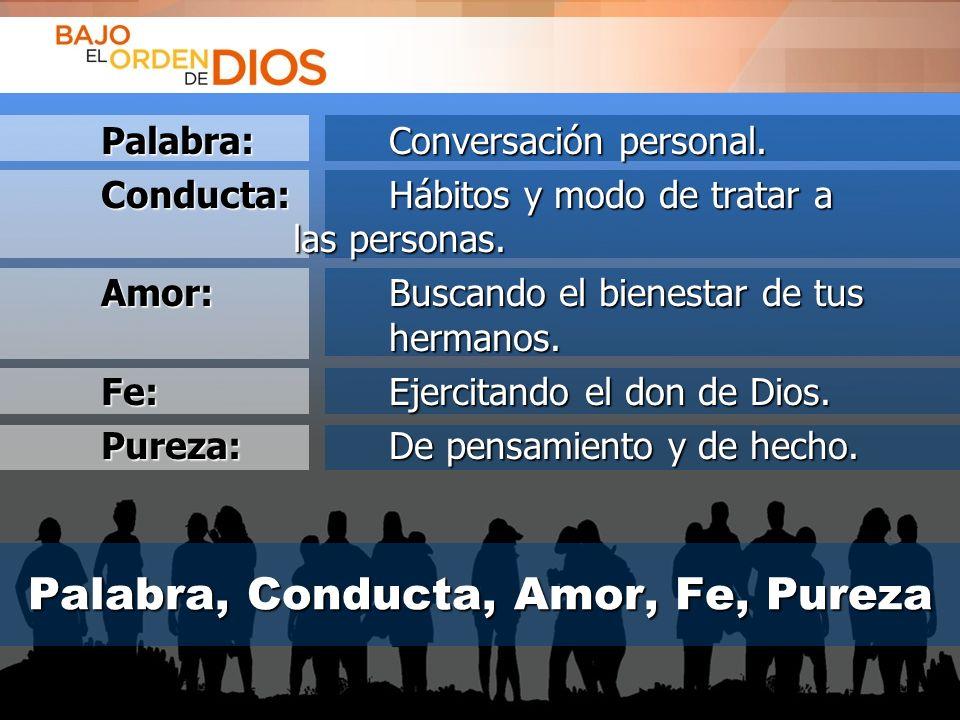 © 2013 Todos los derechos reservados ® Bajo el Orden de Dios es una marca registrada Palabra, Conducta, Amor, Fe, Pureza Palabra:Conversación personal