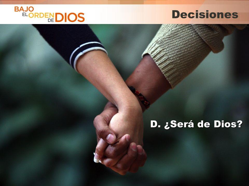 © 2013 Todos los derechos reservados ® Bajo el Orden de Dios es una marca registrada Decisiones D. ¿Será de Dios?