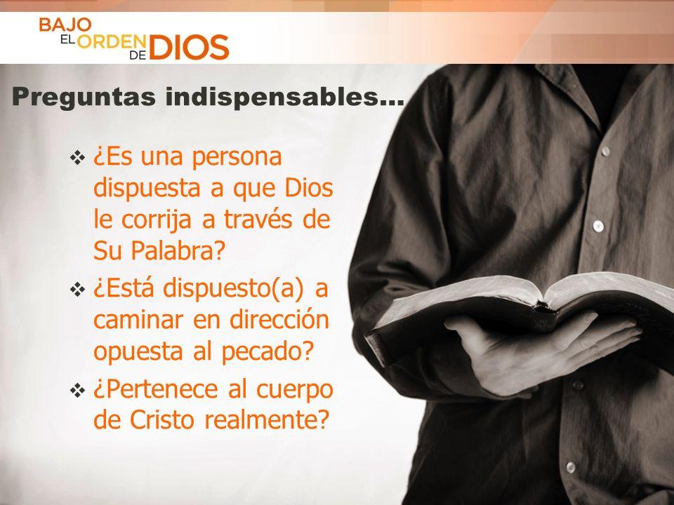 © 2013 Todos los derechos reservados ® Bajo el Orden de Dios es una marca registrada Preguntas indispensables… ¿Es una persona dispuesta a que Dios le