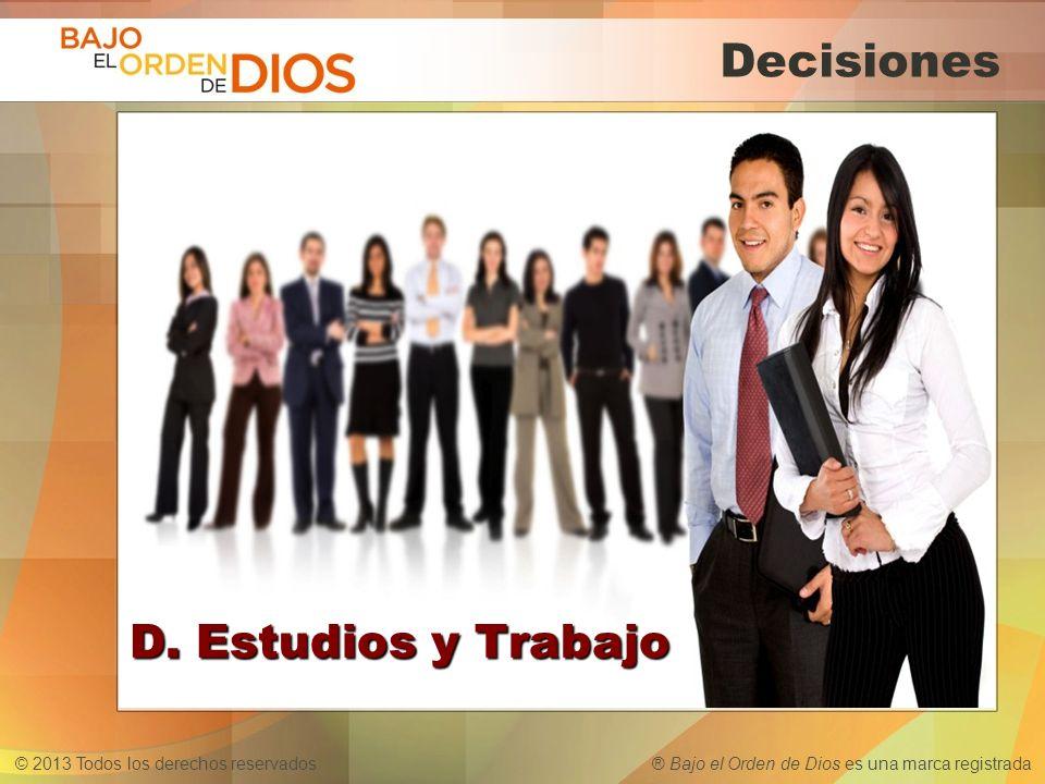 © 2013 Todos los derechos reservados ® Bajo el Orden de Dios es una marca registrada Decisiones D. Estudios y Trabajo