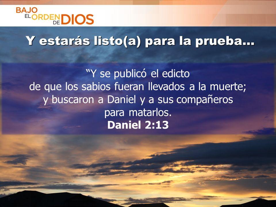 © 2013 Todos los derechos reservados ® Bajo el Orden de Dios es una marca registrada Y estarás listo(a) para la prueba… Y estarás listo(a) para la pru