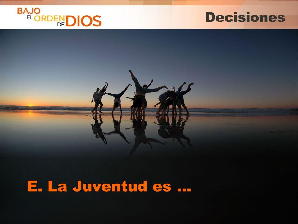 © 2013 Todos los derechos reservados ® Bajo el Orden de Dios es una marca registrada Decisiones E. La Juventud es …