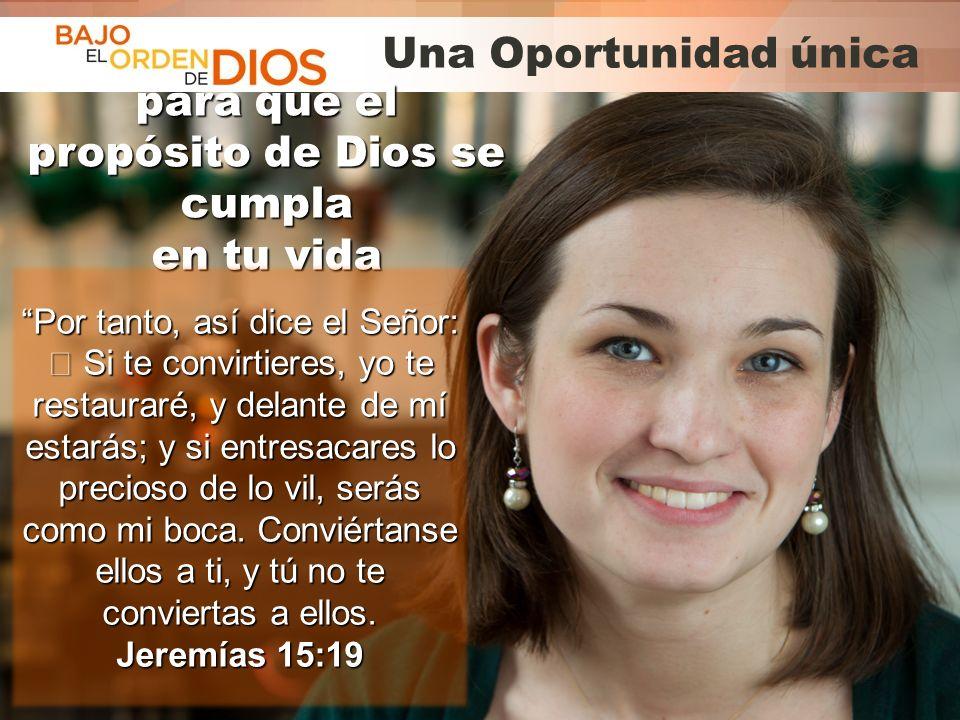 © 2013 Todos los derechos reservados ® Bajo el Orden de Dios es una marca registrada Una Oportunidad única para que el propósito de Dios se cumpla en