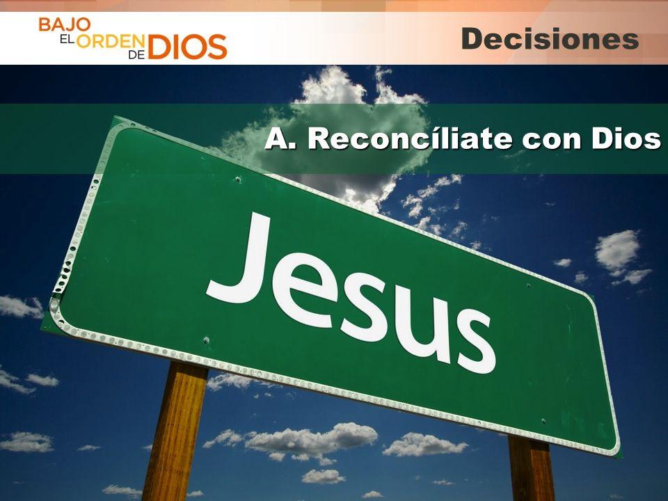 © 2013 Todos los derechos reservados ® Bajo el Orden de Dios es una marca registrada A. Reconcíliate con Dios Decisiones