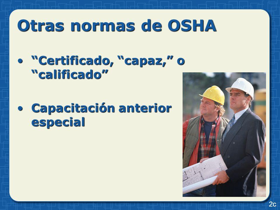 Otras normas de OSHA Certificado, capaz, o calificadoCertificado, capaz, o calificado Capacitación anterior especialCapacitación anterior especial 2c