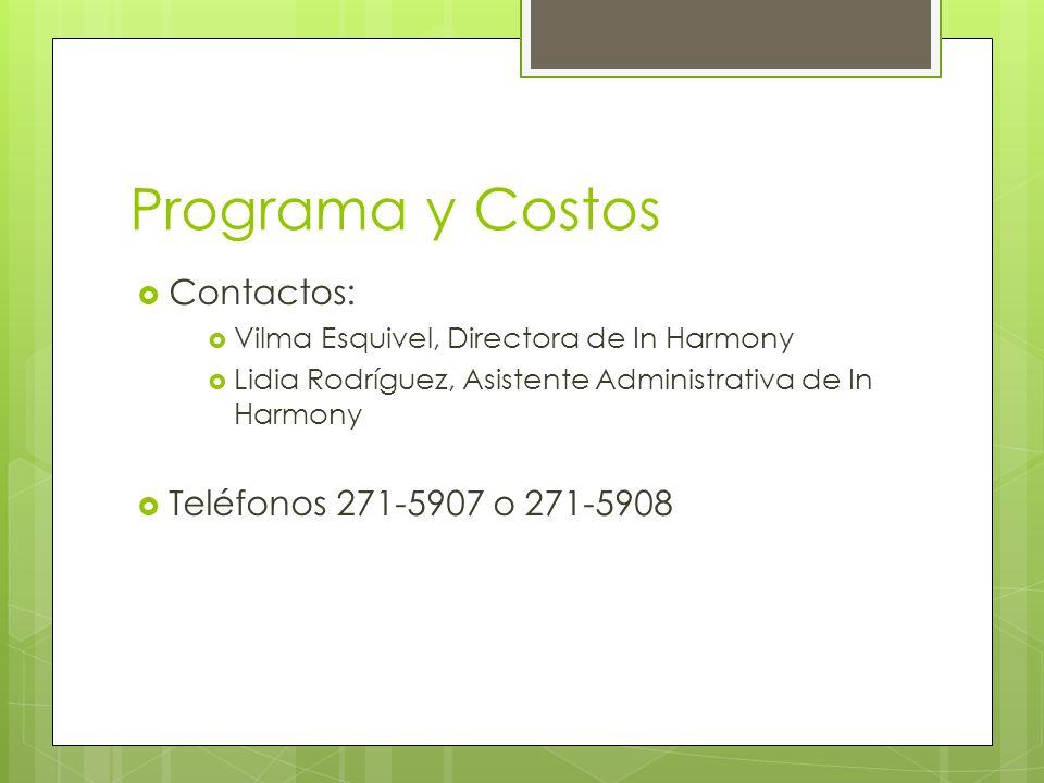 Programa y Costos Contactos: Vilma Esquivel, Directora de In Harmony Lidia Rodríguez, Asistente Administrativa de In Harmony Teléfonos 271-5907 o 271-