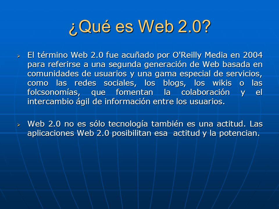 ¿Qué es Web 2.0? El término Web 2.0 fue acuñado por O'Reilly Media en 2004 para referirse a una segunda generación de Web basada en comunidades de usu