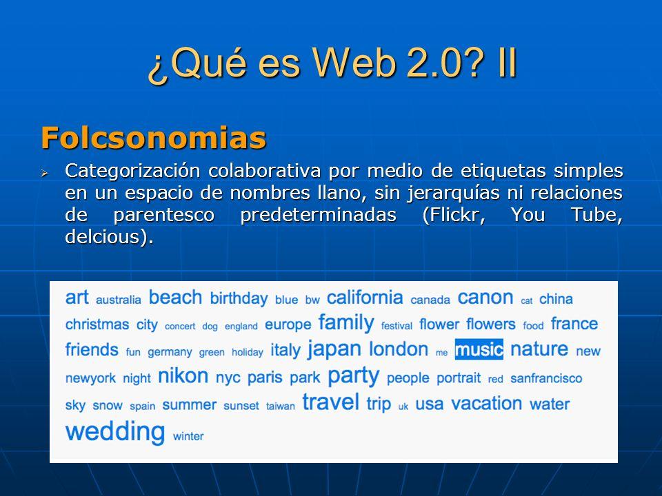 ¿Qué es Web 2.0? II Folcsonomias Categorización colaborativa por medio de etiquetas simples en un espacio de nombres llano, sin jerarquías ni relacion