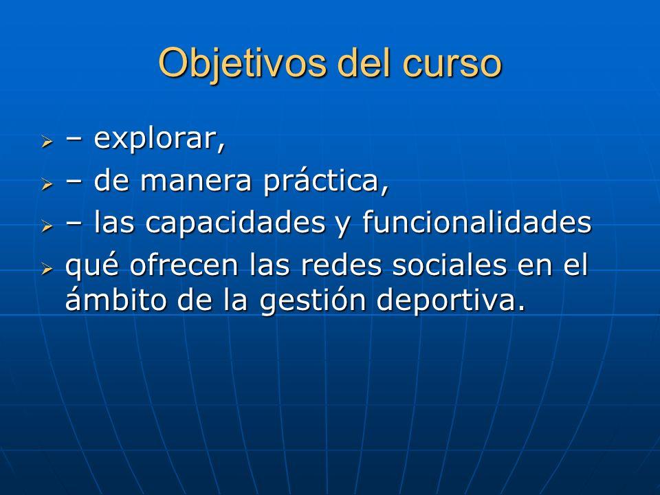 Objetivos del curso – explorar, – explorar, – de manera práctica, – de manera práctica, – las capacidades y funcionalidades – las capacidades y funcio