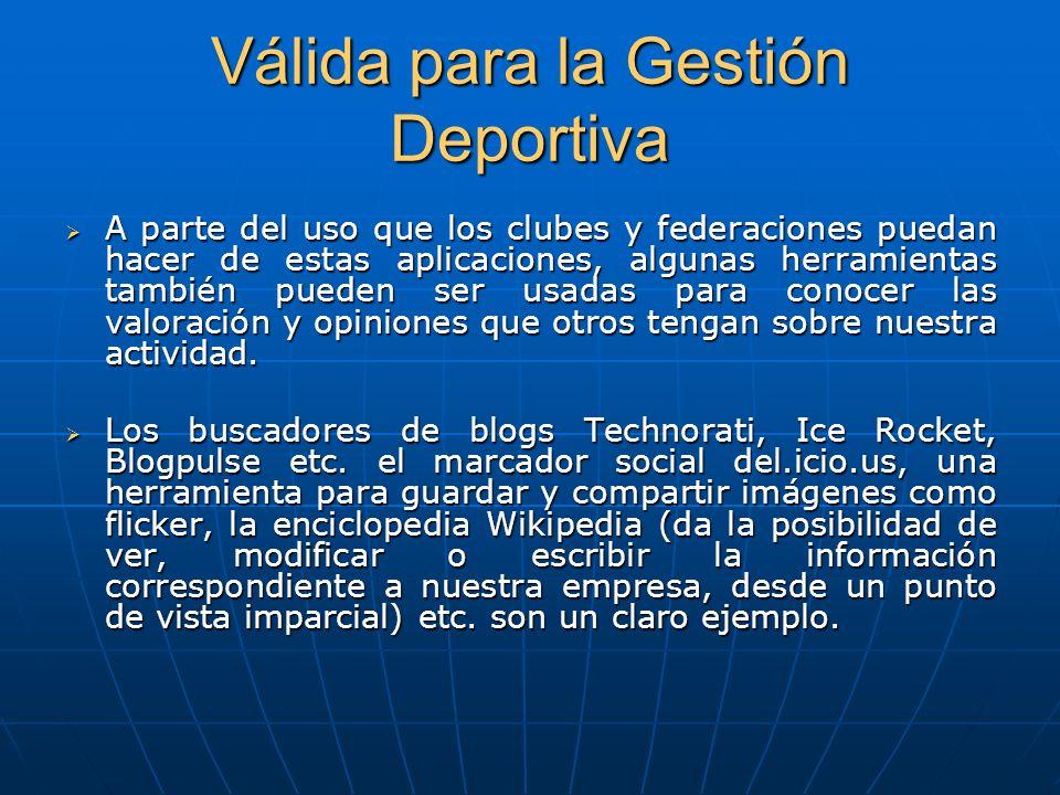 Válida para la Gestión Deportiva A parte del uso que los clubes y federaciones puedan hacer de estas aplicaciones, algunas herramientas también pueden