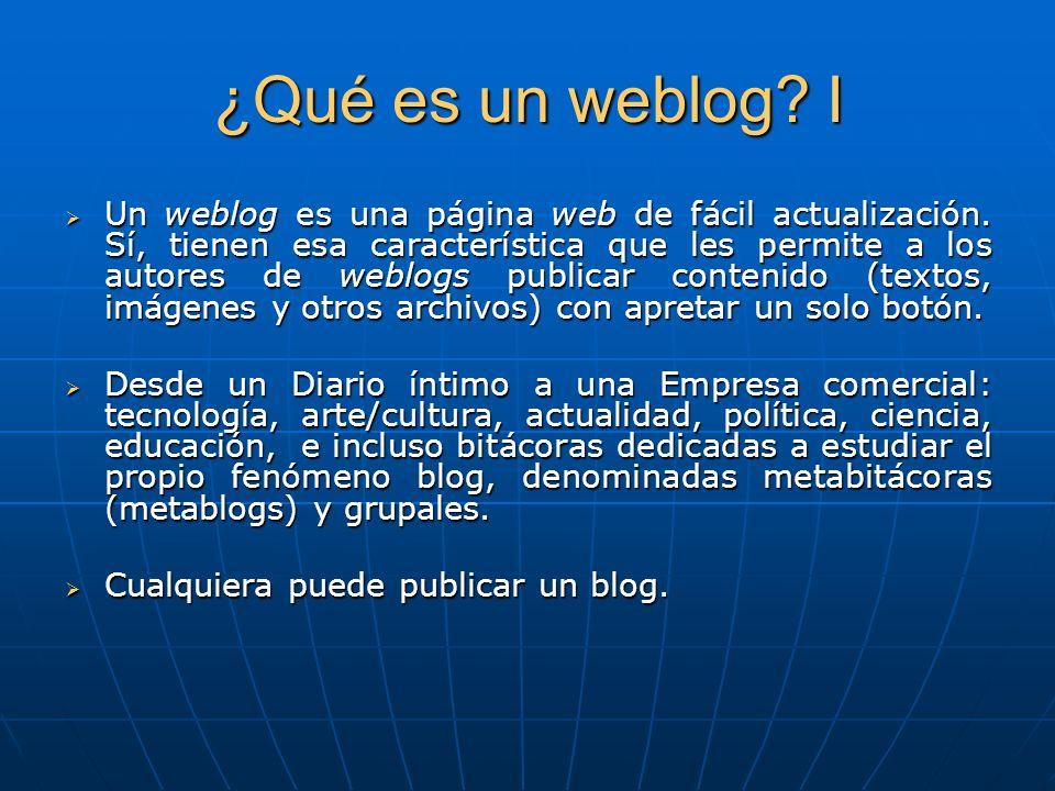 ¿Qué es un weblog? I Un weblog es una página web de fácil actualización. Sí, tienen esa característica que les permite a los autores de weblogs public