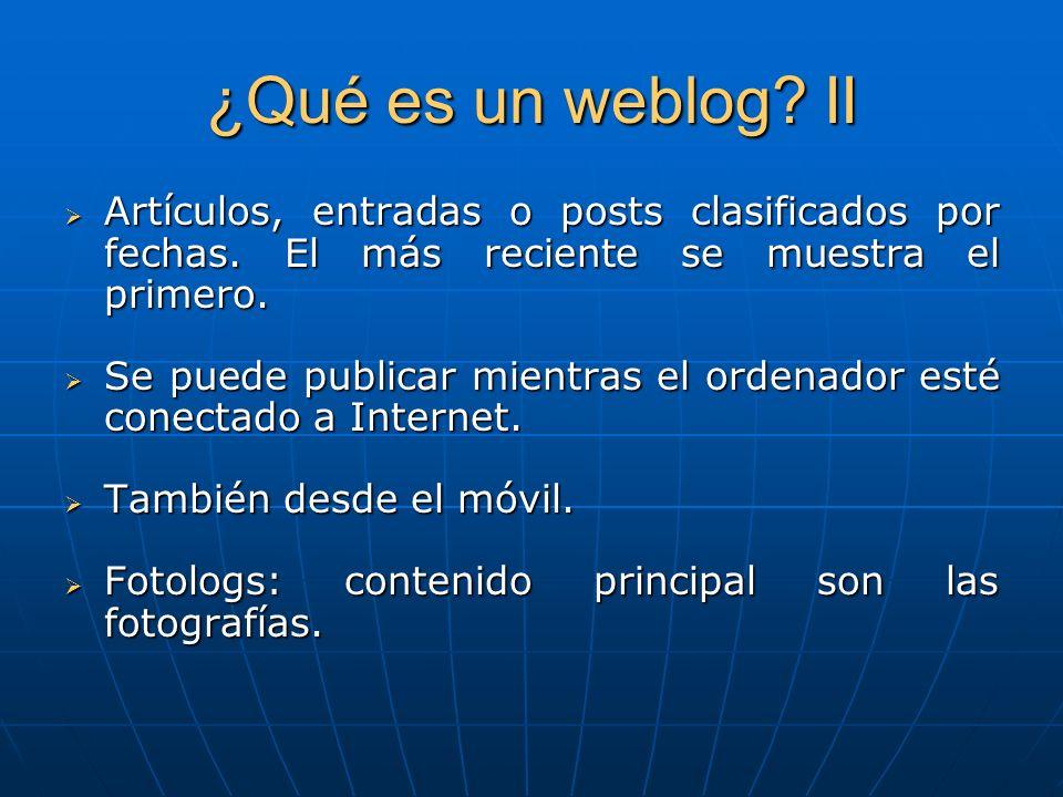 ¿Qué es un weblog? II Artículos, entradas o posts clasificados por fechas. El más reciente se muestra el primero. Artículos, entradas o posts clasific