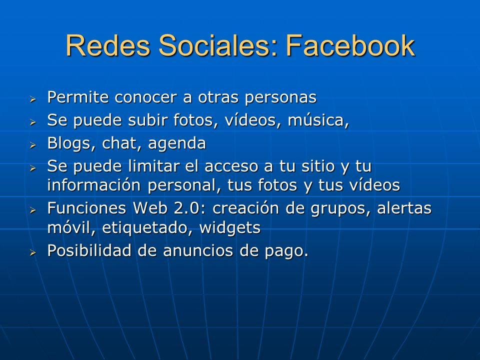 Redes Sociales: Facebook Permite conocer a otras personas Permite conocer a otras personas Se puede subir fotos, vídeos, música, Se puede subir fotos,