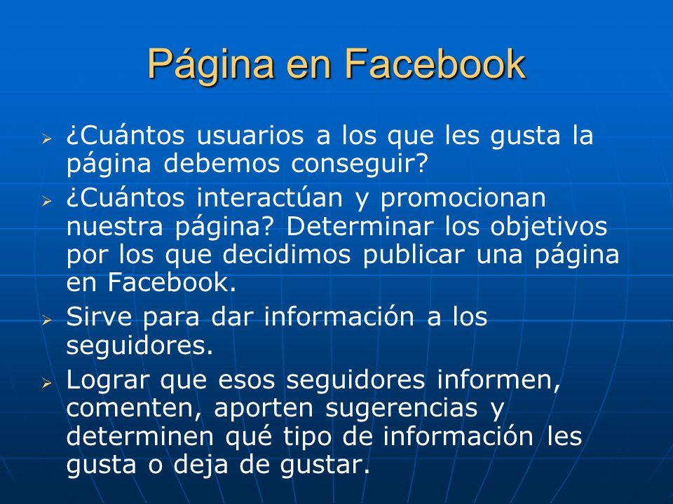 Página en Facebook ¿Cuántos usuarios a los que les gusta la página debemos conseguir? ¿Cuántos interactúan y promocionan nuestra página? Determinar lo