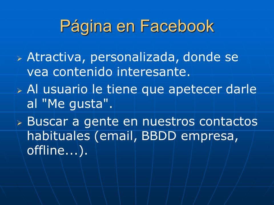 Página en Facebook Atractiva, personalizada, donde se vea contenido interesante. Al usuario le tiene que apetecer darle al