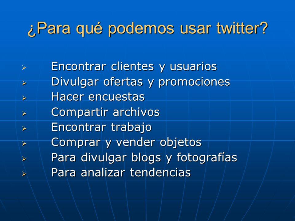 ¿Para qué podemos usar twitter? Encontrar clientes y usuarios Encontrar clientes y usuarios Divulgar ofertas y promociones Divulgar ofertas y promocio