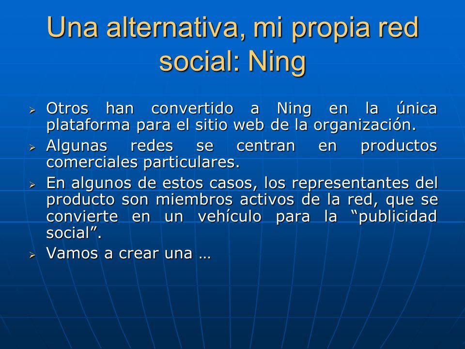 Una alternativa, mi propia red social: Ning Otros han convertido a Ning en la única plataforma para el sitio web de la organización. Otros han convert