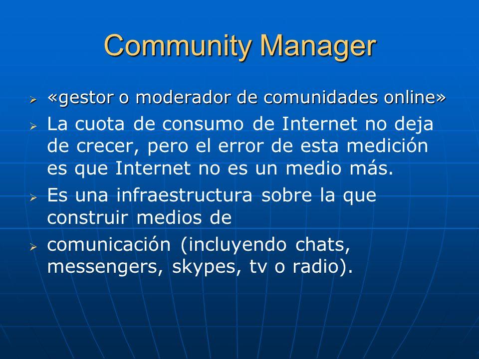 Community Manager «gestor o moderador de comunidades online» «gestor o moderador de comunidades online» La cuota de consumo de Internet no deja de cre