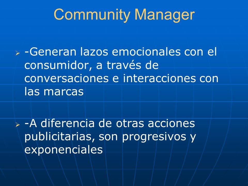 Community Manager -Generan lazos emocionales con el consumidor, a través de conversaciones e interacciones con las marcas -A diferencia de otras accio