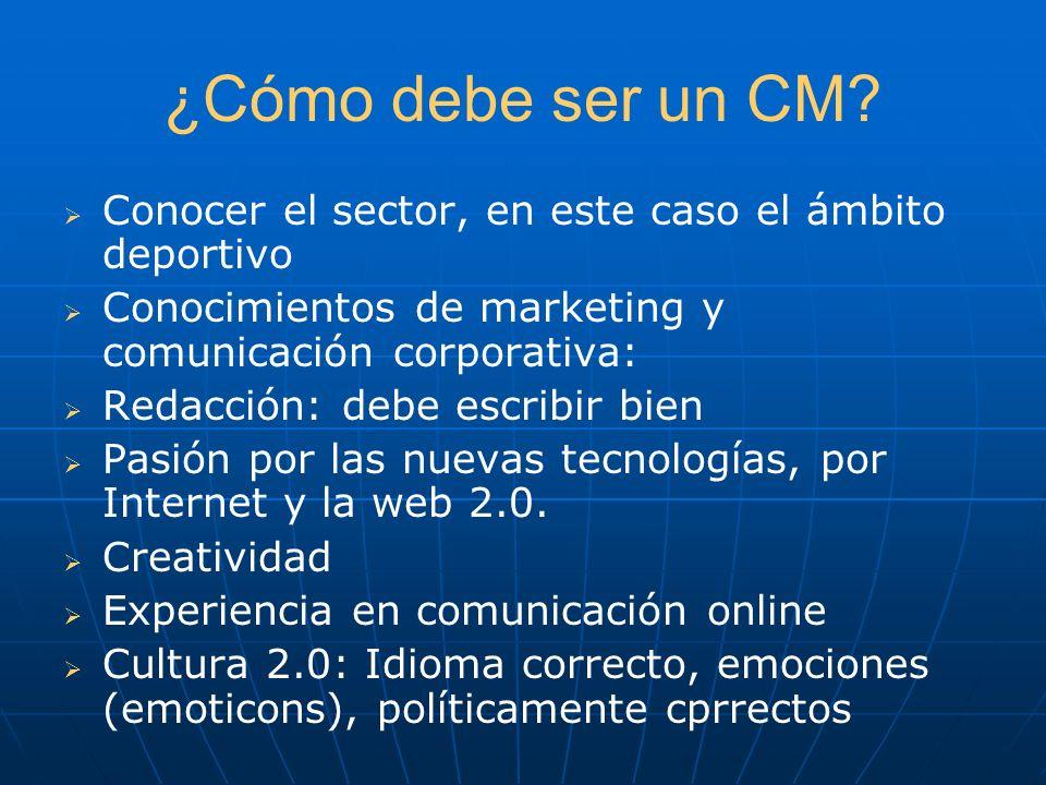 ¿Cómo debe ser un CM? Conocer el sector, en este caso el ámbito deportivo Conocimientos de marketing y comunicación corporativa: Redacción: debe escri