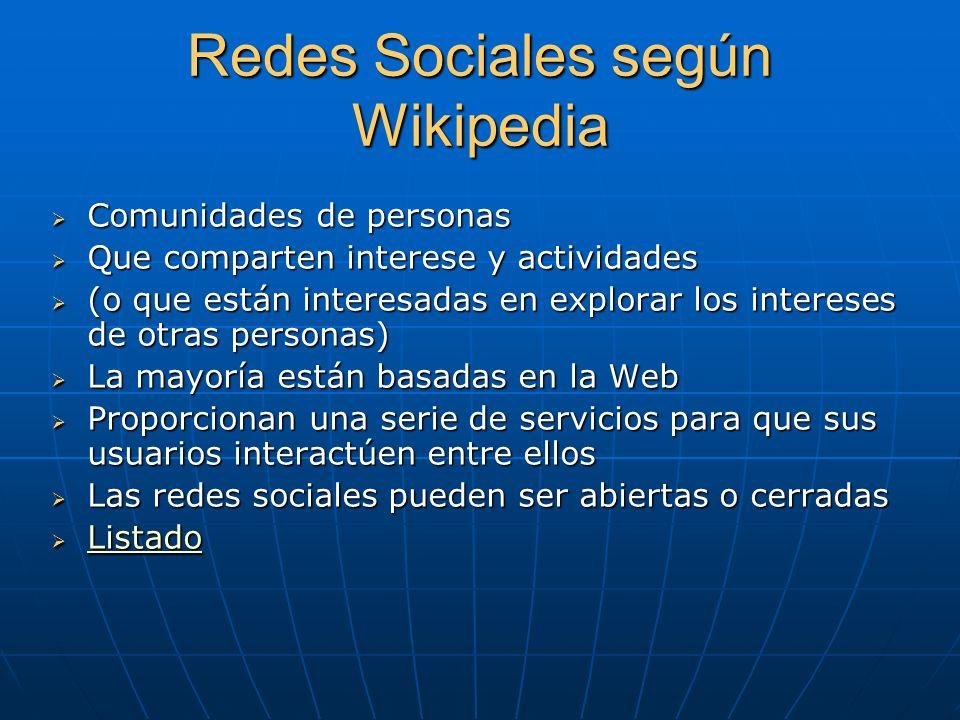 Redes Sociales según Wikipedia Comunidades de personas Comunidades de personas Que comparten interese y actividades Que comparten interese y actividad