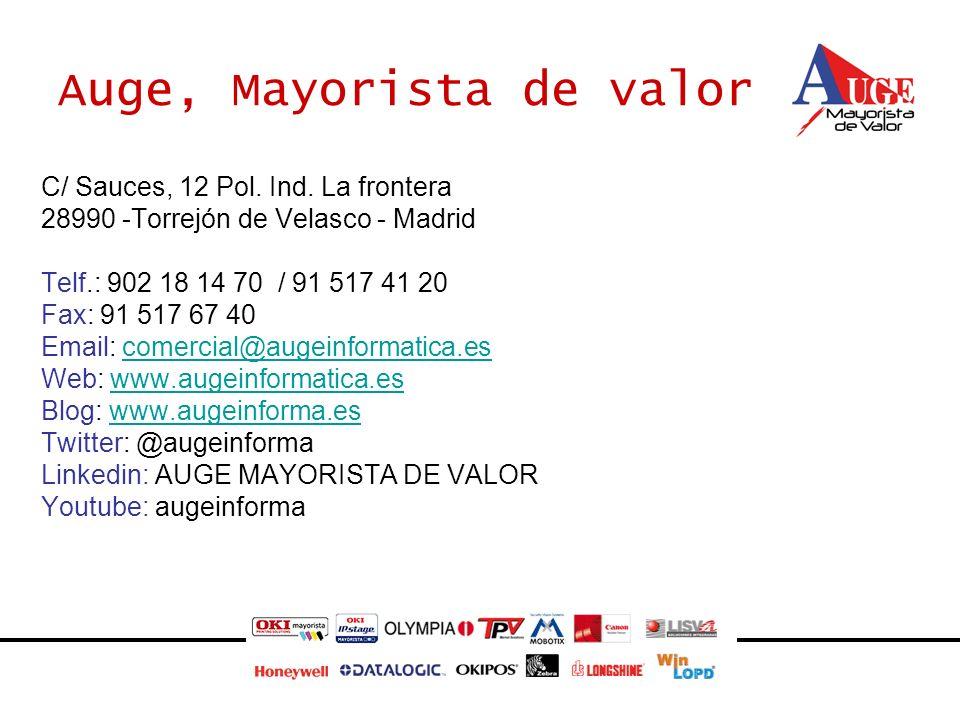 Auge, Mayorista de valor C/ Sauces, 12 Pol. Ind. La frontera 28990 -Torrejón de Velasco - Madrid Telf.: 902 18 14 70 / 91 517 41 20 Fax: 91 517 67 40