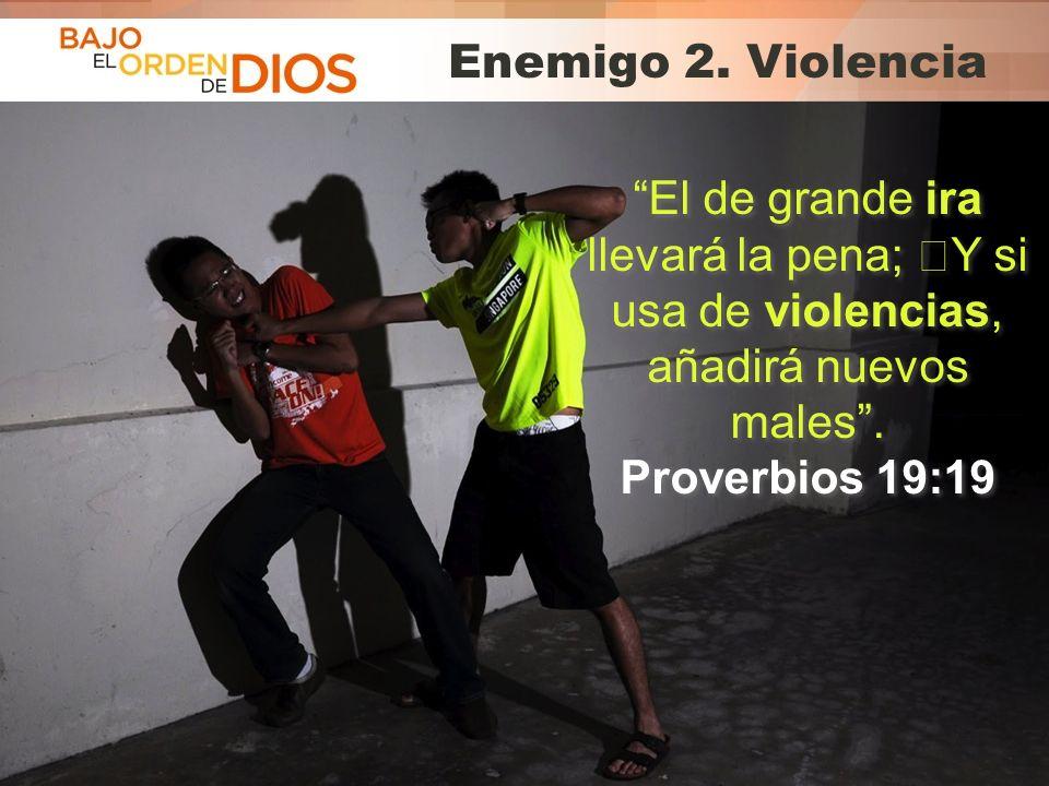 © 2013 Todos los derechos reservados ® Bajo el Orden de Dios es una marca registrada Enemigo 2. Violencia El de grande ira llevará la pena; Y si usa d