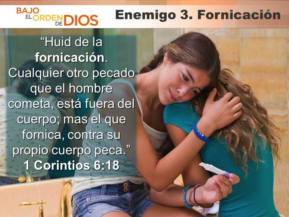 © 2013 Todos los derechos reservados ® Bajo el Orden de Dios es una marca registrada Enemigo 3. Fornicación Huid de la fornicación. Cualquier otro pec