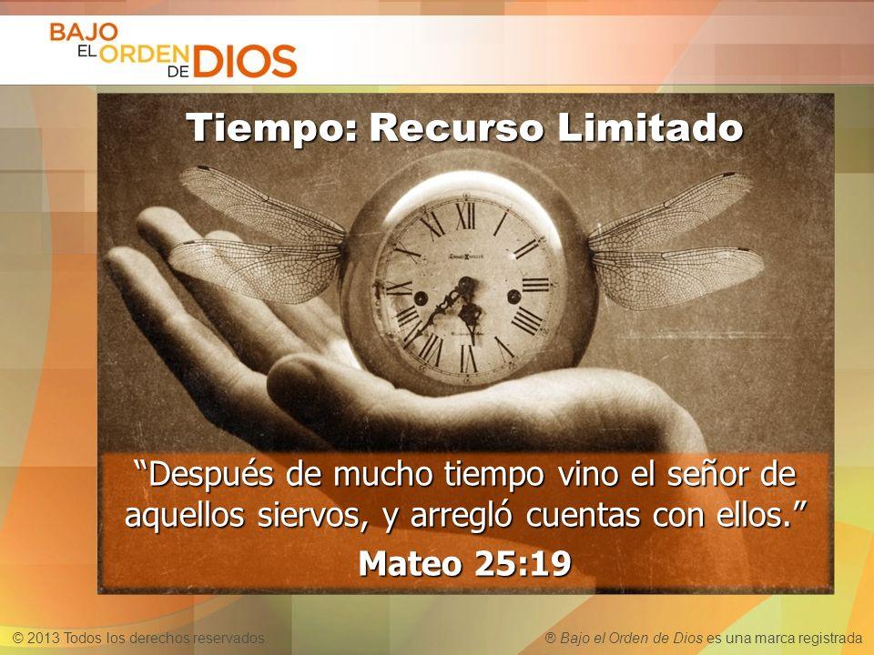 © 2013 Todos los derechos reservados ® Bajo el Orden de Dios es una marca registrada Tiempo: Recurso Limitado Después de mucho tiempo vino el señor de