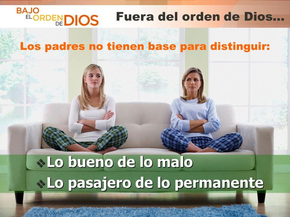 © 2013 Todos los derechos reservados ® Bajo el Orden de Dios es una marca registrada Los padres no tienen base para distinguir: Lo bueno de lo malo Lo