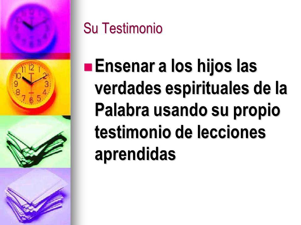 Su Testimonio Ensenar a los hijos las verdades espirituales de la Palabra usando su propio testimonio de lecciones aprendidas Ensenar a los hijos las