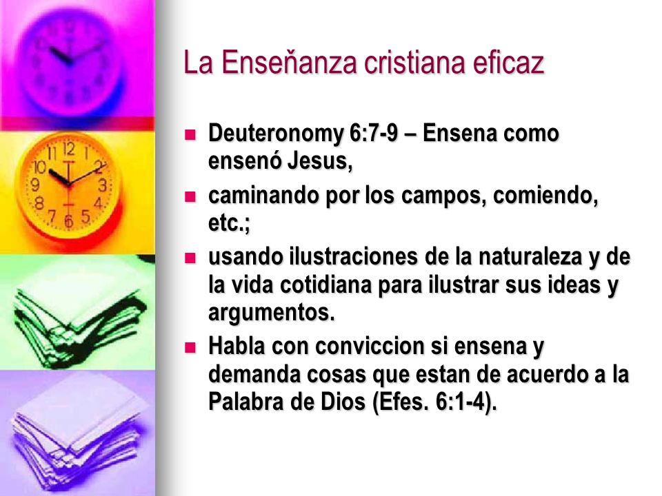 La Enseňanza cristiana eficaz Deuteronomy 6:7-9 – Ensena como ensenó Jesus, Deuteronomy 6:7-9 – Ensena como ensenó Jesus, caminando por los campos, co