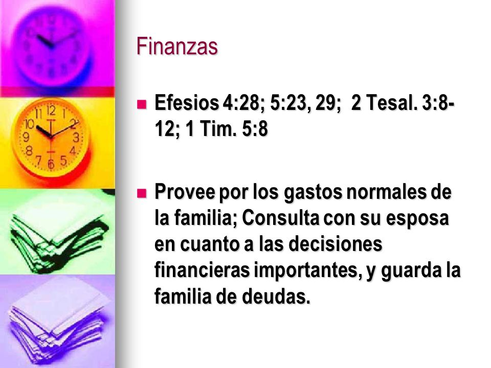 Finanzas Efesios 4:28; 5:23, 29; 2 Tesal. 3:8- 12; 1 Tim. 5:8 Efesios 4:28; 5:23, 29; 2 Tesal. 3:8- 12; 1 Tim. 5:8 Provee por los gastos normales de l