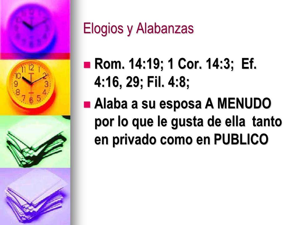 Elogios y Alabanzas Rom. 14:19; 1 Cor. 14:3; Ef. 4:16, 29; Fil. 4:8; Rom. 14:19; 1 Cor. 14:3; Ef. 4:16, 29; Fil. 4:8; Alaba a su esposa A MENUDO por l