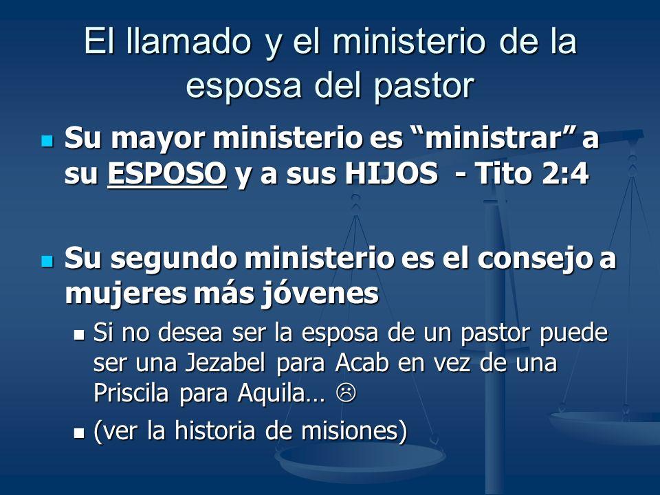 El llamado y el ministerio de la esposa del pastor Su mayor ministerio es ministrar a su ESPOSO y a sus HIJOS - Tito 2:4 Su mayor ministerio es minist