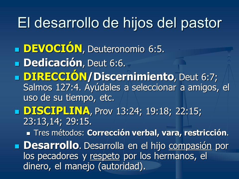 El desarrollo de hijos del pastor DEVOCIÓN, Deuteronomio 6:5. DEVOCIÓN, Deuteronomio 6:5. Dedicación, Deut 6:6. Dedicación, Deut 6:6. DIRECCIÓN/Discer