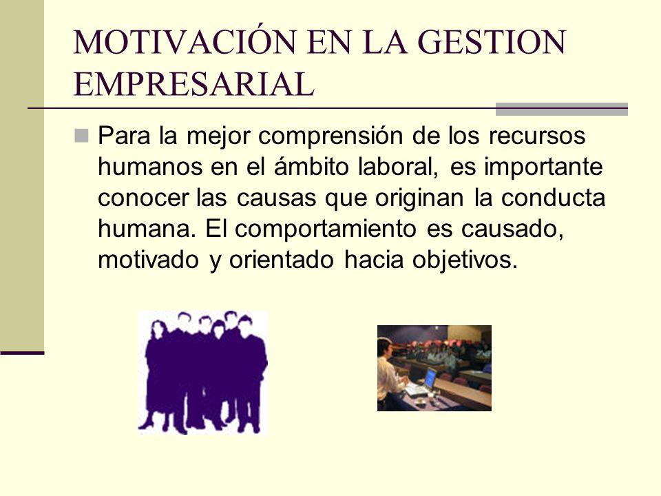 MOTIVACIÓN EN LA GESTION EMPRESARIAL Para la mejor comprensión de los recursos humanos en el ámbito laboral, es importante conocer las causas que orig