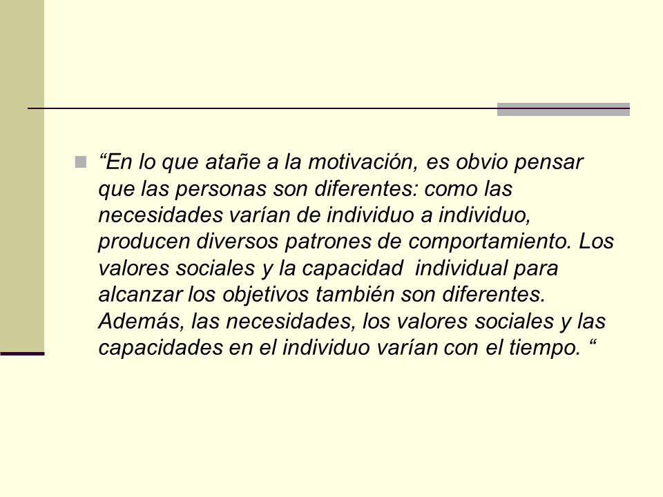 En lo que atañe a la motivación, es obvio pensar que las personas son diferentes: como las necesidades varían de individuo a individuo, producen diver