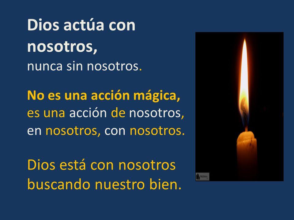 Dios actúa con nosotros, nunca sin nosotros. No es una acción mágica, es una acción de nosotros, en nosotros, con nosotros. Dios está con nosotros bus